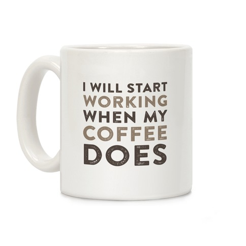 I Will Start Working When My Coffee Does Coffee Mug