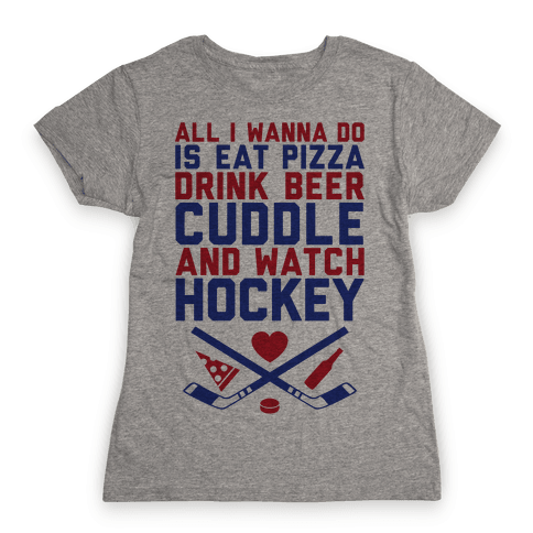 Pizza, Beer, Cuddling, And Hockey Womens T-Shirt