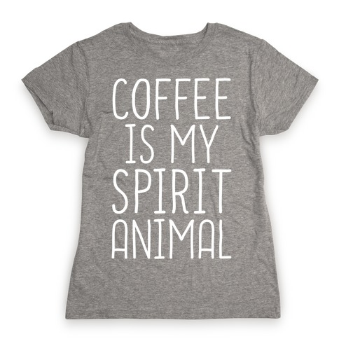 Coffee Is My Spirit Animal Womens T-Shirt