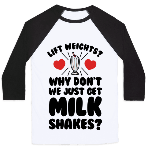Lift Weights? How About We Get Milkshakes? Baseball Tee