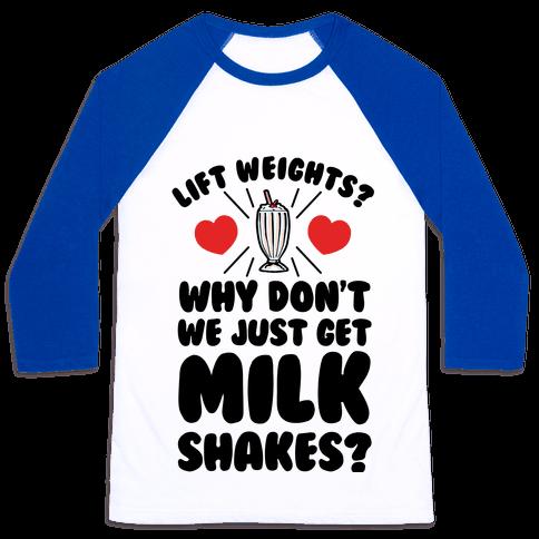 Lift Weights? How About We Get Milkshakes? Baseball Tee