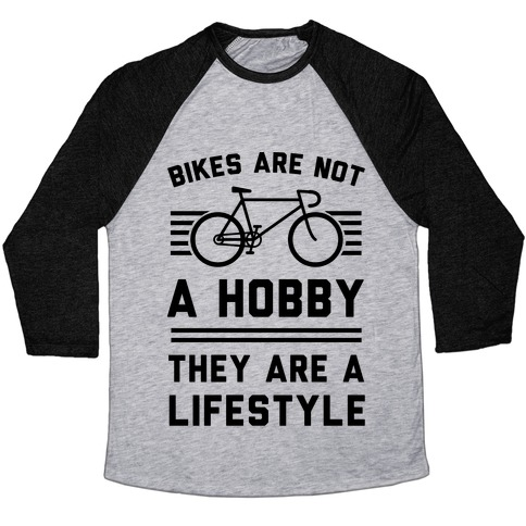 Bikes Are Not A Hobby They Are A Lifestyle Baseball Tee