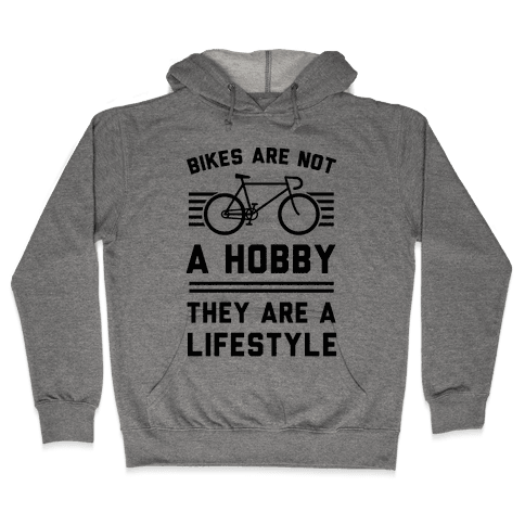 Bikes Are Not A Hobby They Are A Lifestyle Hooded Sweatshirt