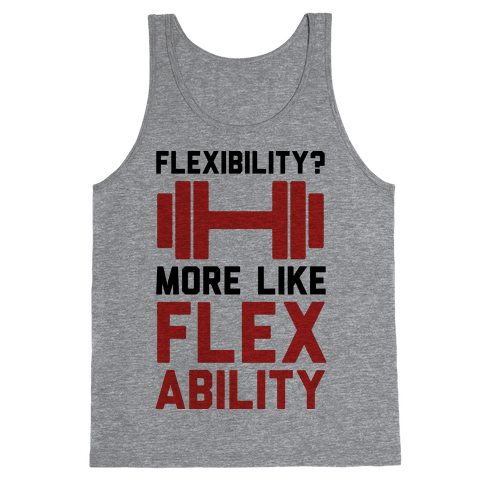 Flexibility More Like Flex Ability Tank Top