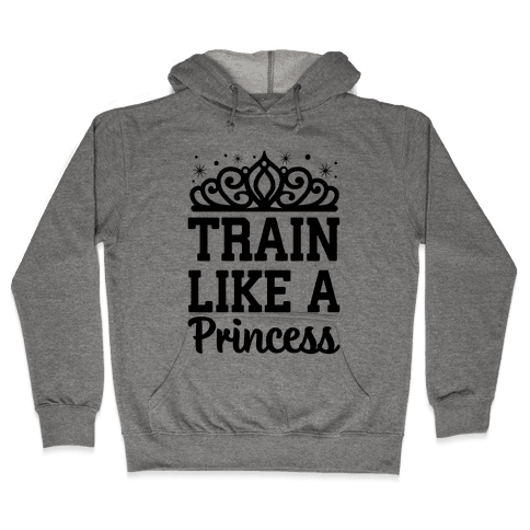 Train Like A Princess Hooded Sweatshirt