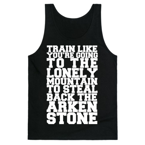 Train Like You're Going To The Lonely Mountain To Steal Back The Arkenstone Tank Top