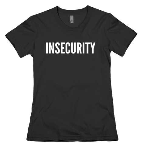 Insecurity (Parody) Womens T-Shirt