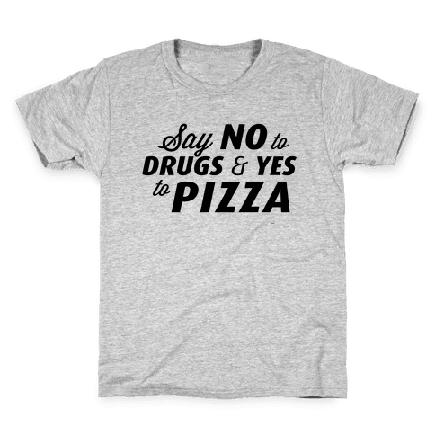 Say No to Drugs, Say Yes to Pizza Kids T-Shirt