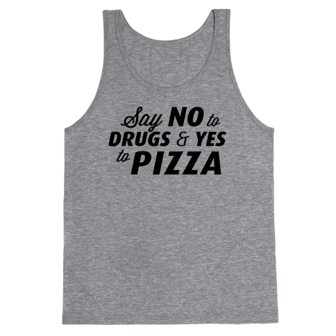 Say No to Drugs, Say Yes to Pizza Tank Top