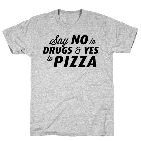 Say No to Drugs, Say Yes to Pizza Mens T-Shirt