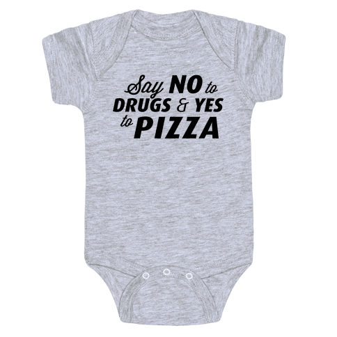 Say No to Drugs, Say Yes to Pizza Baby Onesy