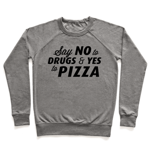 Say No to Drugs, Say Yes to Pizza Pullover