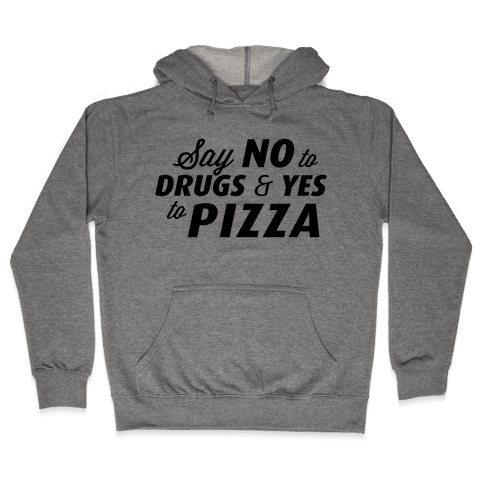 Say No to Drugs, Say Yes to Pizza Hooded Sweatshirt