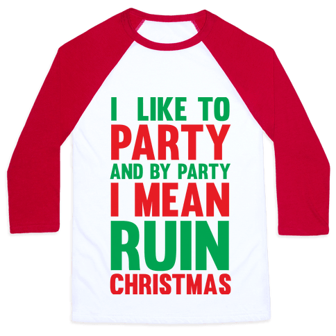 I Like To Party And By Party I Mean Ruin Christmas Baseball Tee