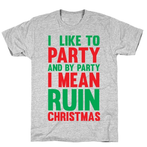 I Like To Party And By Party I Mean Ruin Christmas T-Shirt
