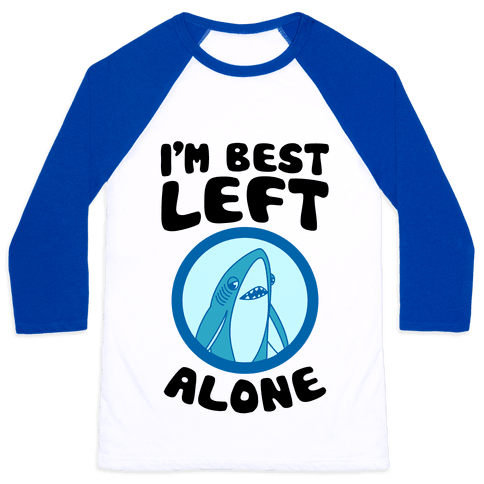 I'm Best Left Alone Baseball Tee