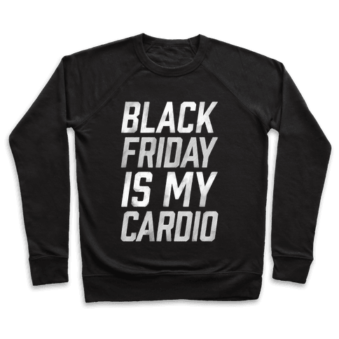 Black Friday Is My Cardio Pullover