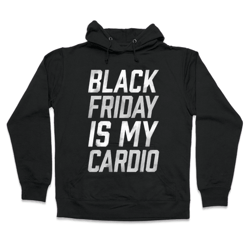 Black Friday Is My Cardio Hooded Sweatshirt