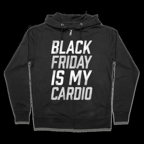Black Friday Is My Cardio Zip Hoodie
