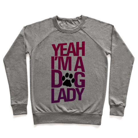 Yeah, I'm a Dog Lady Pullover