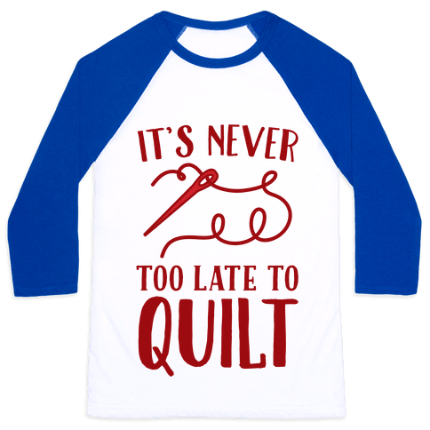 It's Never Too Late To Quilt Baseball Tee