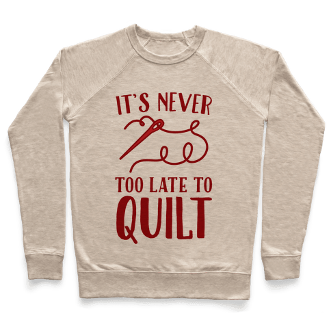 It's Never Too Late To Quilt Pullover