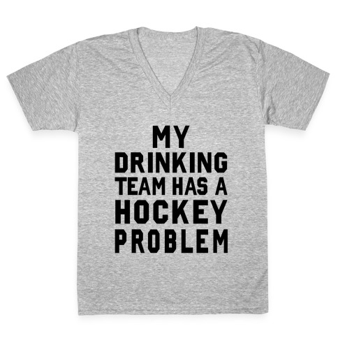 My Drinking Team has a Hockey Problem V-Neck Tee Shirt