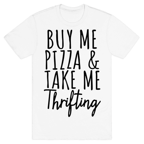 Buy Me Pizza and Take Me Thrifting Mens T-Shirt