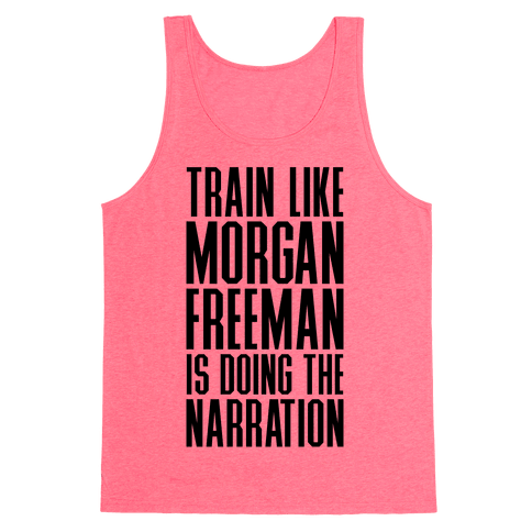 Train Like Morgan Freeman Is Doing The Narration Tank Top