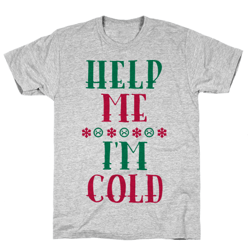 Help Me I'm Cold Mens T-Shirt