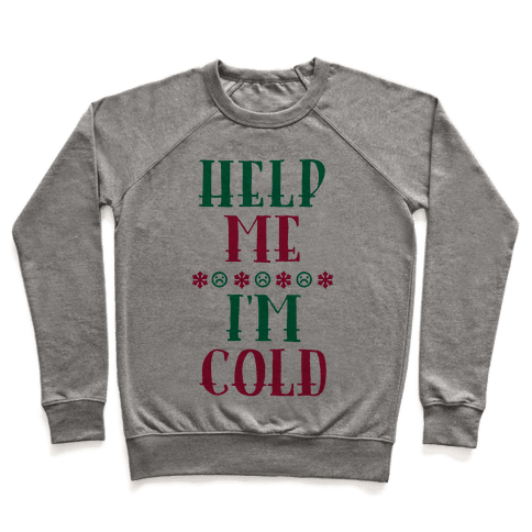 Help Me I'm Cold Pullover
