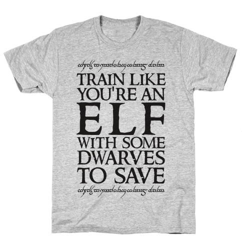 Train Like You're An Elf With Some Dwarves To Save Mens T-Shirt