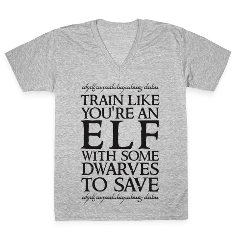 Train Like You're An Elf With Some Dwarves To Save V-Neck Tee Shirt