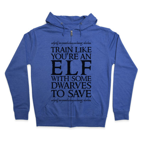 Train Like You're An Elf With Some Dwarves To Save Zip Hoodie