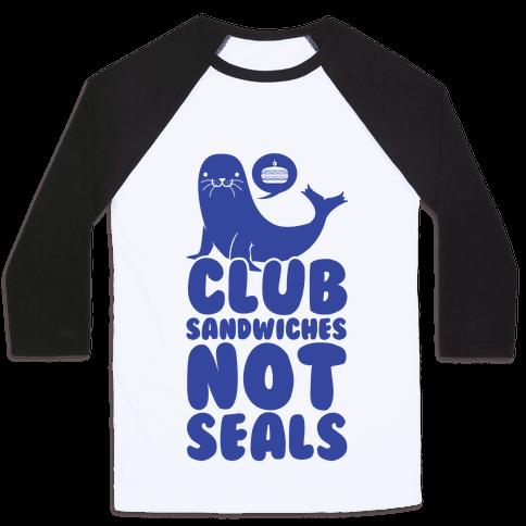Club Sandwiches Not Seals Baseball Tee