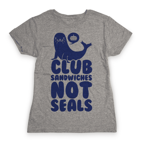 Club Sandwiches Not Seals Womens T-Shirt