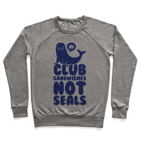 Club Sandwiches Not Seals Pullover