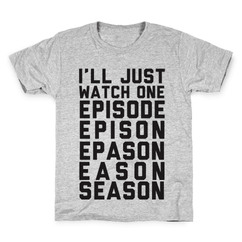 I'll Just Watch One Episode... Kids T-Shirt