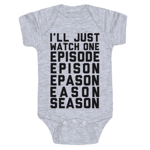 I'll Just Watch One Episode... Baby Onesy