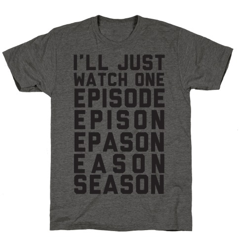 I'll Just Watch One Episode... T-Shirt