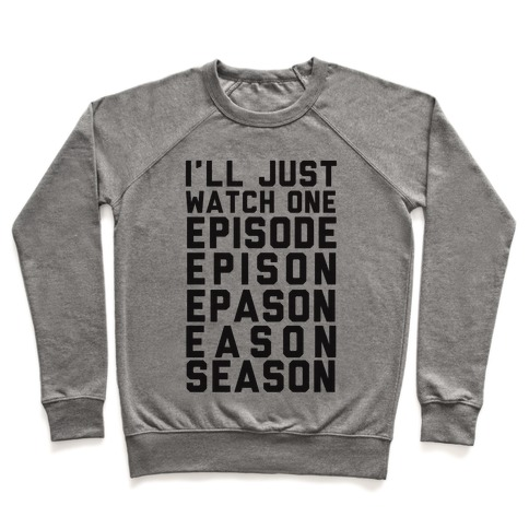 I'll Just Watch One Episode... Pullover