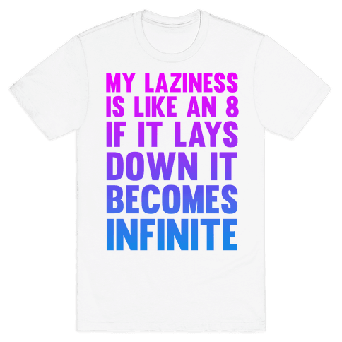 Infinite Laziness Mens T-Shirt