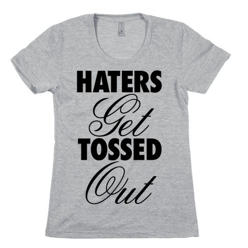 Haters Get Tossed Out Womens T-Shirt