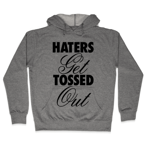 Haters Get Tossed Out Hooded Sweatshirt