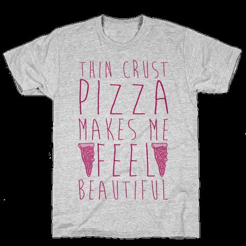 Thin Crust Makes Me Feel Beautiful Mens T-Shirt
