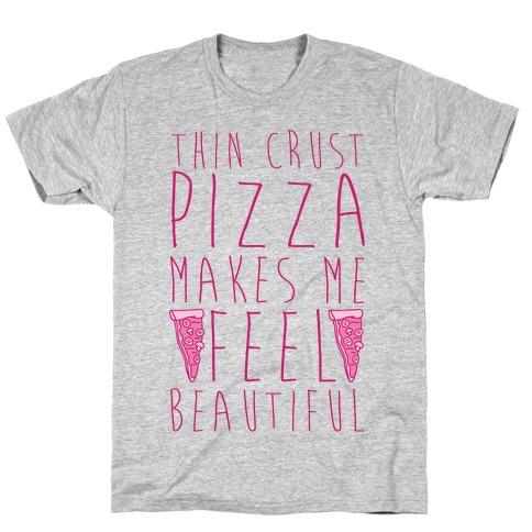 Thin Crust Makes Me Feel Beautiful T-Shirt