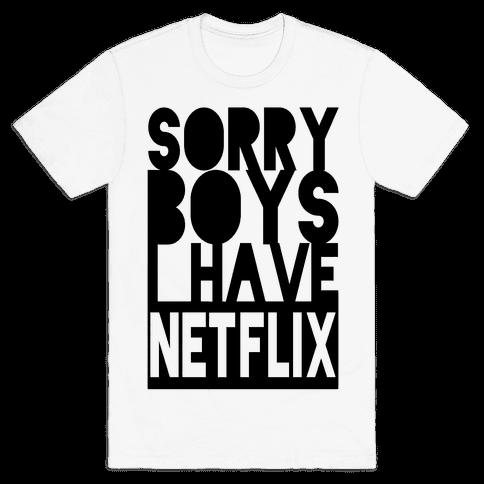 Sorry Boys. I Have Netflix Mens T-Shirt