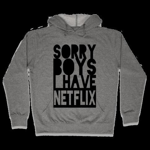 Sorry Boys. I Have Netflix Hooded Sweatshirt