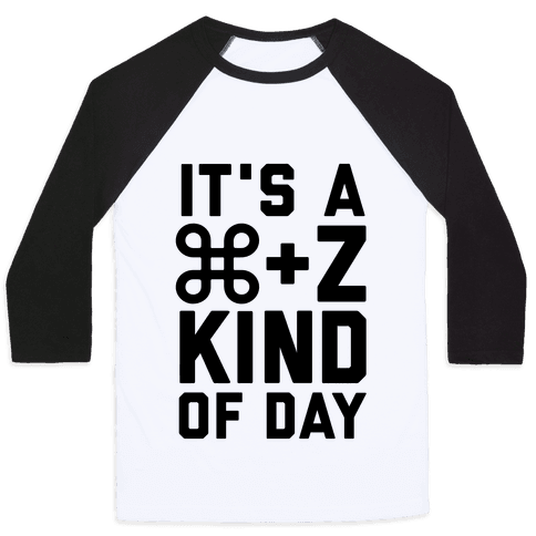 It's A Command + Z Kind Of Day Baseball Tee