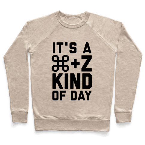 It's A Command + Z Kind Of Day Pullover